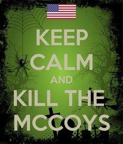 Poster: KEEP CALM AND KILL THE  MCCOYS