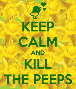 Poster: KEEP CALM AND KILL THE PEEPS