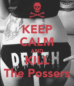 Poster: KEEP CALM AND KILL The Possers