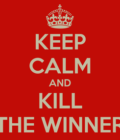 Poster: KEEP CALM AND KILL THE WINNER