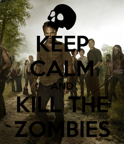 Poster: KEEP CALM AND KILL THE ZOMBIES