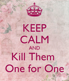 Poster: KEEP CALM AND Kill Them  One for One