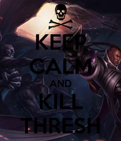 Poster: KEEP CALM AND KILL THRESH