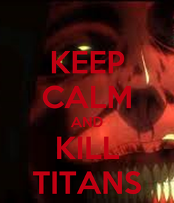 Poster: KEEP CALM AND KILL TITANS