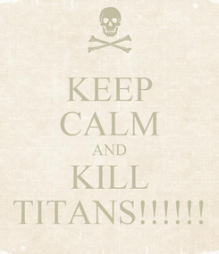 Poster: KEEP CALM AND KILL TITANS!!!!!!