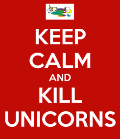 Poster: KEEP CALM AND KILL UNICORNS