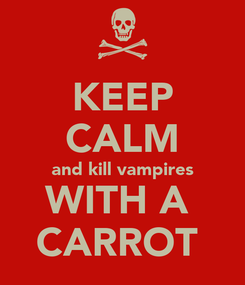 Poster: KEEP CALM and kill vampires WITH A  CARROT
