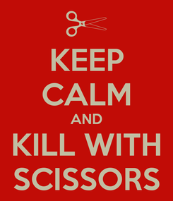Poster: KEEP CALM AND KILL WITH SCISSORS