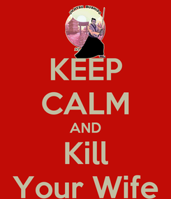 Poster: KEEP CALM AND Kill Your Wife
