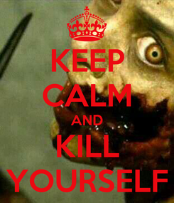 Poster: KEEP CALM AND KILL YOURSELF