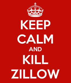 Poster: KEEP CALM AND KILL ZILLOW