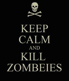 Poster: KEEP CALM AND KILL  ZOMBEIES