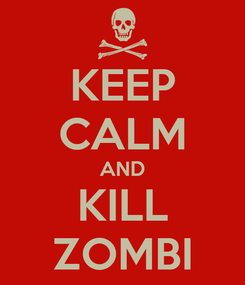 Poster: KEEP CALM AND KILL ZOMBI