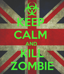 Poster: KEEP  CALM  AND  KILL ZOMBIE