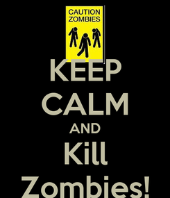 Poster: KEEP CALM AND Kill Zombies!
