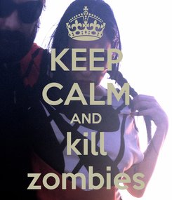 Poster: KEEP CALM AND kill zombies
