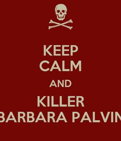 Poster: KEEP CALM AND KILLER BARBARA PALVIN