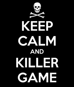 Poster: KEEP CALM AND KILLER GAME