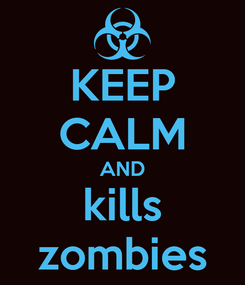 Poster: KEEP CALM AND kills zombies