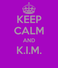 Poster: KEEP CALM AND K.I.M.