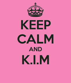 Poster: KEEP CALM AND K.I.M
