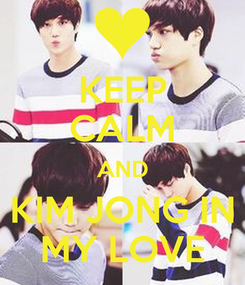 Poster: KEEP CALM AND KIM JONG IN MY LOVE