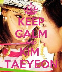 Poster: KEEP CALM AND KIM  TAEYEON