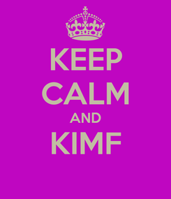 Poster: KEEP CALM AND KIMF