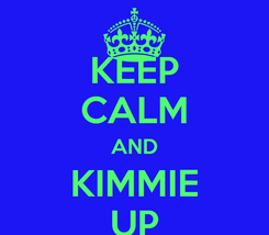 Poster: KEEP CALM AND KIMMIE UP