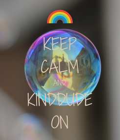 Poster: KEEP CALM AND KINDDUDE ON