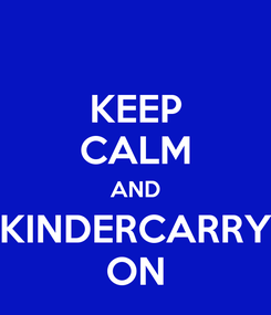 Poster: KEEP CALM AND KINDERCARRY ON