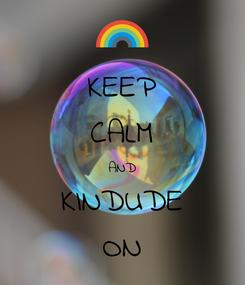 Poster: KEEP CALM AND KINDUDE ON