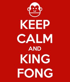 Poster: KEEP CALM AND KING FONG