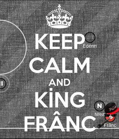 Poster: KEEP CALM AND KİNG FRÂNC