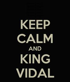 Poster: KEEP CALM AND KING VIDAL