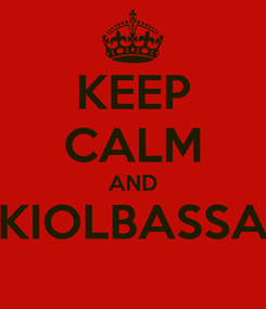 Poster: KEEP CALM AND KIOLBASSA