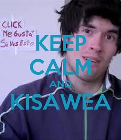 Poster: KEEP CALM AND KISAWEA