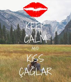 Poster: KEEP CALM AND KiSS ÇAĞLAR