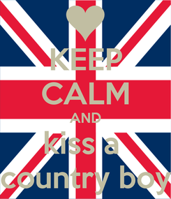 Poster: KEEP CALM AND kiss a  country boy