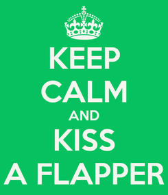 Poster: KEEP CALM AND KISS A FLAPPER