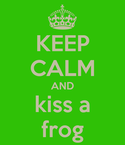 Poster: KEEP CALM AND kiss a frog