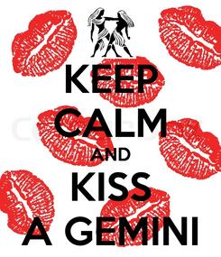 Poster: KEEP CALM AND KISS A GEMINI