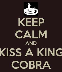 Poster: KEEP CALM AND KISS A KING COBRA