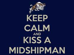 Poster: KEEP CALM AND KISS A MIDSHIPMAN