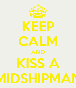 Poster: KEEP CALM AND KISS A MIDSHIPMAN