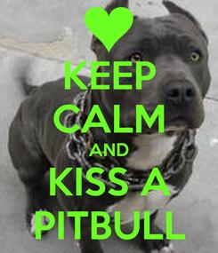 Poster: KEEP CALM AND KISS A PITBULL