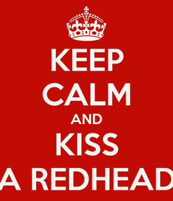 Poster: KEEP CALM AND KISS A REDHEAD
