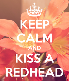 Poster: KEEP CALM AND KISS A REDHEAD