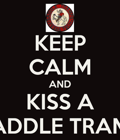 Poster: KEEP CALM AND KISS A SADDLE TRAMP