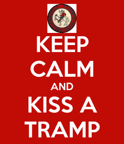 Poster: KEEP CALM AND KISS A TRAMP